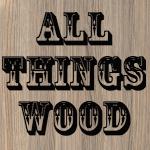 All Things Wood